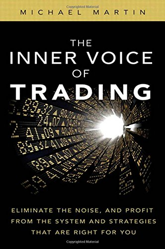 The Inner Voice of Trading: Eliminate the Noise, and Profit from the Strategies That Are Right for You ebook