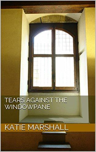 - Tears Against the Windowpane