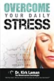 Overcome Your Daily Stress, Kirk B. Laman, 0988394103