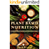 Plant Based Nutrition: A Quick Start Guide for a Plant Based Diet