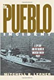 The Pueblo Incident: A Spy Ship and the Failure of American Foreign Policy (Modern War Studies (Paperback))