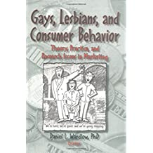 Gays, Lesbians, and Consumer Behavior: Theory, Practice, and Research Issues in Marketing