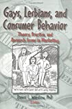 Gays, Lesbians, and Consumer Behavior: Theory, Practice, and Research Issues in Marketing (Monograph Published Simultaneously As the Journal of Homosexuality, Vol 13, Nos 1/2)