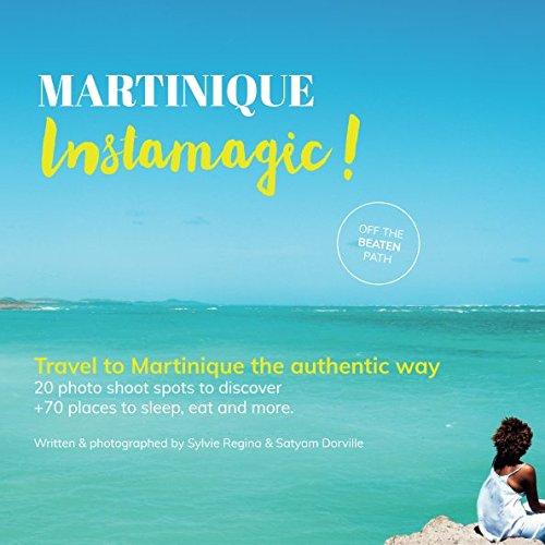 Martinique Instamagic: Travel Guide Martinique - Discover the genuine Martinique Island