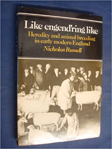 LIKE ENGEND'RING LIKE - Heredity and animal breeding in early modern England