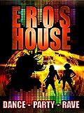 Eros House: Dance, Party, Rave