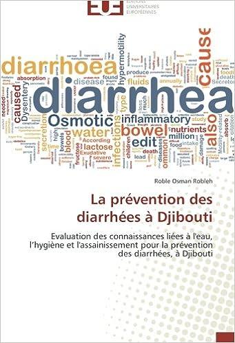 Livres gratuits en ligne La prévention des diarrhées à Djibouti: Evaluation des connaissances liées à l'eau, l'hygiène et l'assainissement pour la prévention des diarrhées, à Djibouti pdf epub