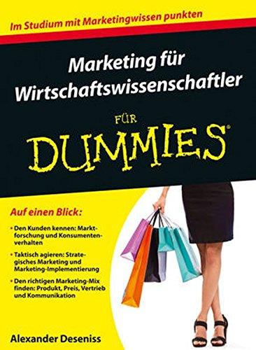 Marketing für Wirtschaftswissenschaftler für Dummies Taschenbuch – 7. Oktober 2015 Alexander Deseniss Wiley-VCH 3527709754 Absatz / Marketing