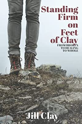 Standing Firm on Feet of Clay: from broken to healing to whole