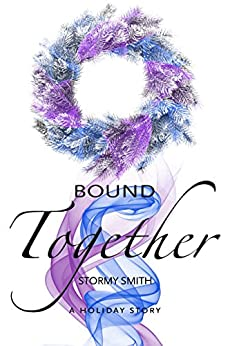 Bound Together: A Holiday Novella (Book 3.5 in Bound Series) by [Smith, Stormy]