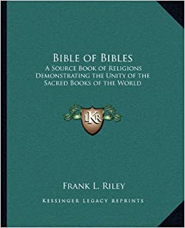 Bible of Bibles: A Source Book of Religions Demonstrating the Unity of the Sacred Books of the World