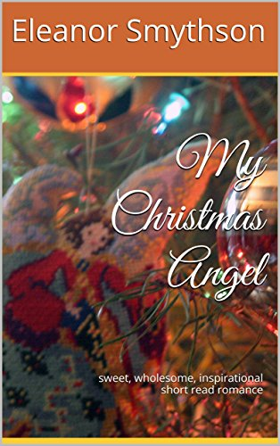 my-christmas-angel-sweet-wholesome-inspirational-short-read-romance-christmas-angels-book-1