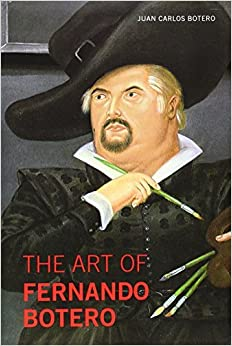 The Art of Fernando Botero by Juan Carlos Botero (2013-06-16)