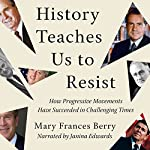 History Teaches Us to Resist | Mary Frances Berry