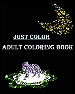 Amazon Com Just Color Adult Coloring Book Let S Relax With Mandala Coloring Book This Book Will Entertain Beginners To Advanced Colorists 9781517746698 Mock Mimic Books
