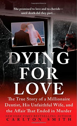 Read Online Dying for Love: The True Story of a Millionaire Dentist, his Unfaithful Wife, and the Affair that Ended in Murder (St. Martin's True Crime Library) PDF