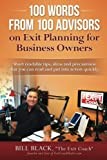 100 Words from 100 Advisors on Exit Planning for Business Owners: Short readable tips ideas and precautions you can read and put into action quickly