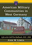American Military Communities in West Germany: Life in the Cold War Badlands, 1945-1990