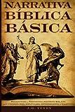 Narrativa Biblica Basica: Presentando y preparando historias bíblicas para el evangelismo, discipulado, entrenamiento y ministerio (Spanish Edition)