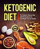Ketogenic Diet: The Complete Step-by-Step Guide for Beginners to Lose Weight and Get Healthy (Ketogenic Recipes, Keto for Weight Loss, Keto Low Carbs, ... Ketogenic Cookbook, Keto For Beginners)