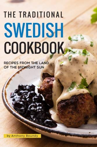 The Traditional Swedish Cookbook: Recipes from the Land of the Midnight Sun by Anthony Boundy