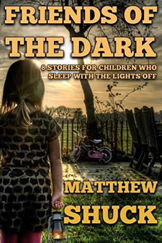 Friends of the Dark: 8 stories for children who sleep with the lights off