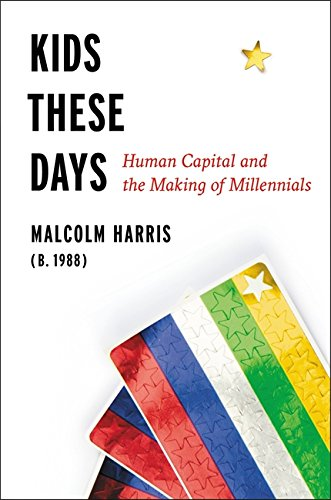 Kids These Days  Human Capital And The Making Of Millennials