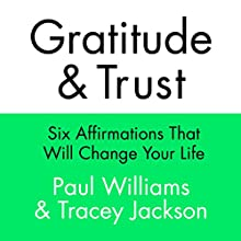 Gratitude and Trust: Six Affirmations That Will Change Your Life Audiobook by Paul Williams, Tracey Jackson Narrated by Paul Williams, Tracey Jackson