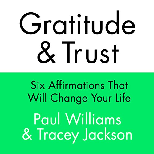 Gratitude and Trust: Six Affirmations That Will Change Your Life Audiobook [Free Download by Trial] thumbnail