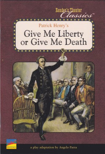 Patrick Henry's Give Me Liberty or Give Me Death (A Play Adaptation, Reader's Theater Classics)