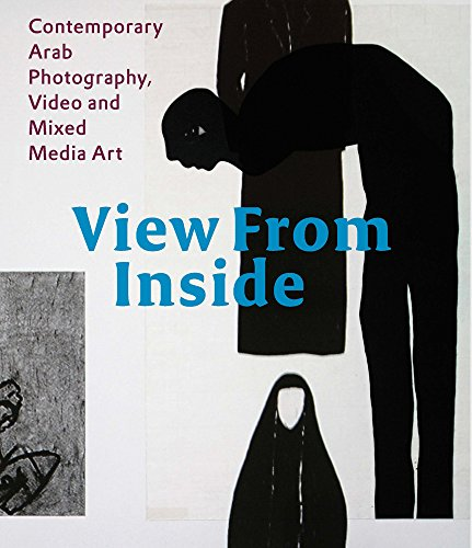 View From the Inside: Contemporary Arab Photography, Video and Mixed Media Art ()