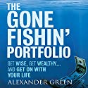 The Gone Fishin' Portfolio: : Get Wise, Get Wealthy...and Get on With Your Life (Unabridged) Audiobook by Alexander Green, Steve Sjuggerud Narrated by Erik Synnestvetd