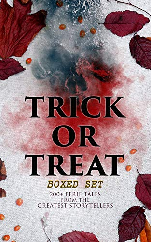 TRICK OR TREAT Boxed Set: 200+ Eerie Tales from the Greatest Storytellers: Horror Classics, Mysterious Cases, Gothic Novels, Monster Tales & Supernatural ... Dracula, Sleepy Hollow, From -