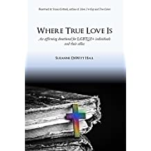 Where True Love Is: An Affirming Devotional for LGBTQI+ Individuals and Their Allies