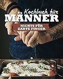 Kochbuch für Männer: Nichts für zarte Finger!