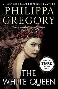 The White Queen: A Novel (The Plantagenet and Tudor Novels)
