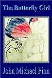 The Butterfly Girl, John Michael Finn, 1403380872