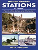 British Railway Stations in Colour: For the Modeller and Historian