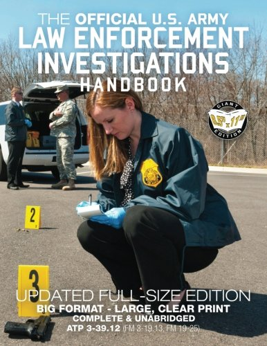 The Official US Army Law Enforcement Investigations Handbook - Updated Edition: The Manual of the Military Police Investigator and Army CID Agent - ... FM 19-25)) (Carlile Military Library)