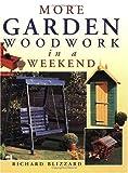 More Garden Woodwork in a Weekend, Richard Blizzard, 0715314033