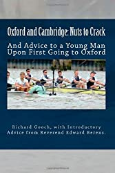 Oxford and Cambridge: Nuts to Crack: And Advice to a Young Man Upon First Going to Oxford