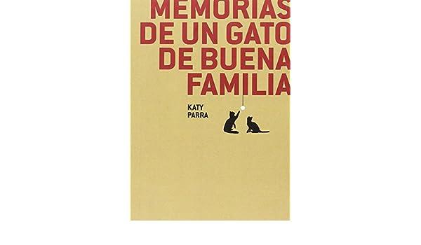 Memorias De Un Gato De Buena Familia: Katy Parra Carrillo ...