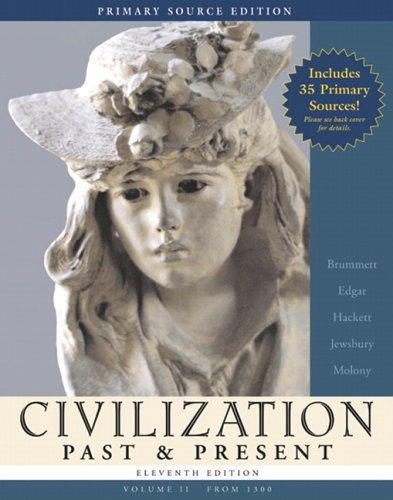 Civilization Past & Present, Volume II (from 1300), Primary Source Edition (Book Alone) (11th Edition) (MyHistoryLab
