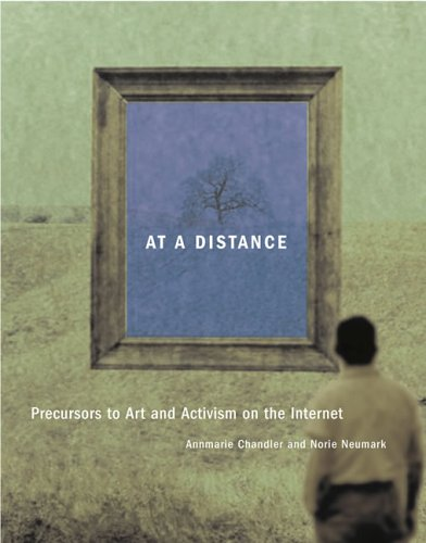 At a Distance: Precursors to Art and Activism on the Internet (Leonardo Book Series)
