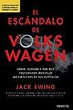 img - for El esc ndalo de Volkswagen: Qu , c mo, cu ndo y por qu  Volkswagen manipul  las emisiones de sus veh culos book / textbook / text book