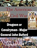 The American Civil War: Dragoon or Cavalryman- Major General John Buford