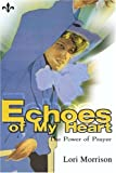 img - for Echoes of My Heart: The Power of Prayer by Lori Morrison (2000-07-21) book / textbook / text book