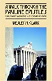 A Walk Through the Pauline Epistles, Wesley M. Clark, 1598003739