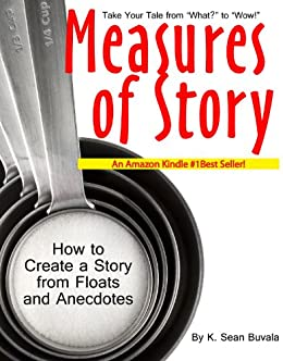 Measures of Story: How to Create a Story from Floats and Anecdotes by [Buvala, K. Sean]