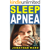 Sleep Apnea: The Truth About Excessive Snoring And What To Do About It ... Even If You Have Tried Everything And Nothing Has Worked Before!